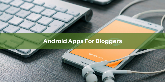 Top 5 Android Apps For Blogger